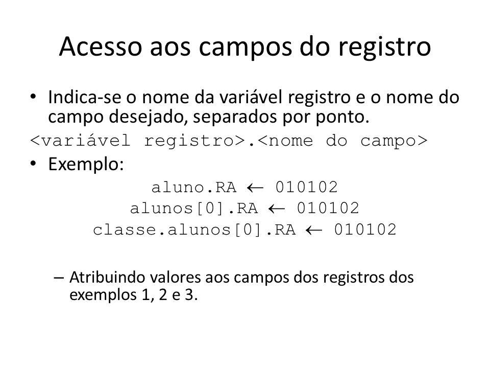 Acesso aos campos do registro Indica-se o nome da variável registro e o nome do campo desejado, separados por ponto.. Exemplo: aluno.RA 010102 alunos[