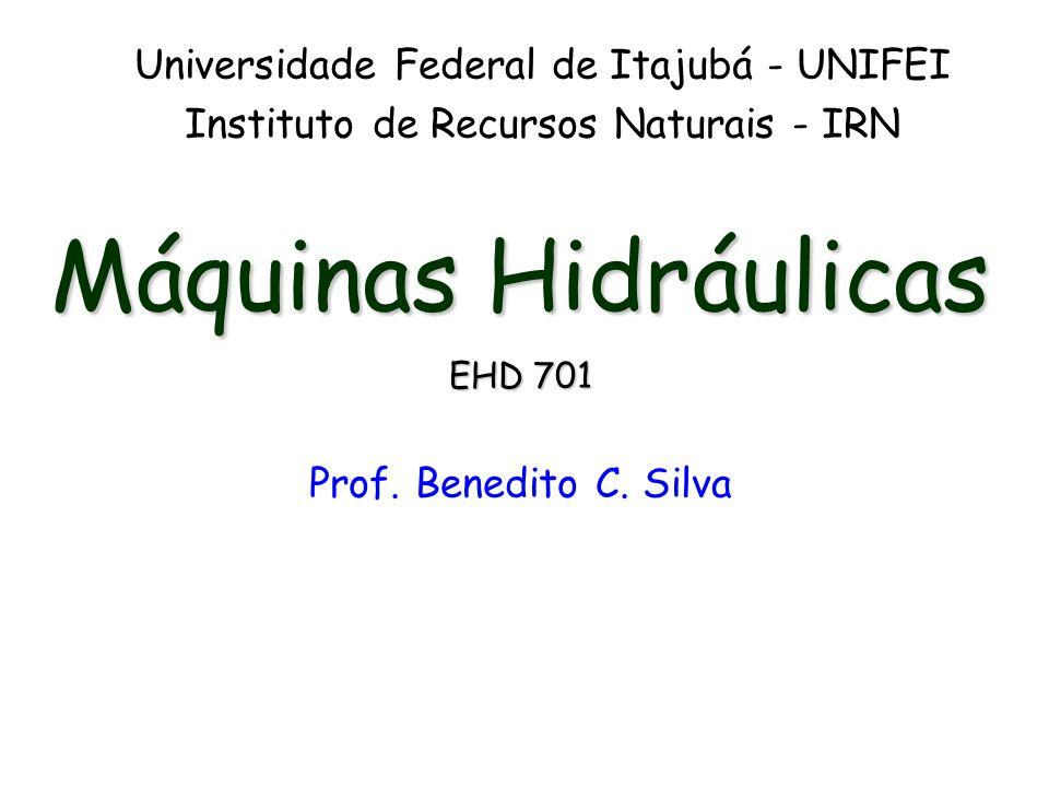 Máquinas Hidráulicas EHD 701 Prof. Benedito C. Silva Universidade Federal de Itajubá - UNIFEI Instituto de Recursos Naturais - IRN