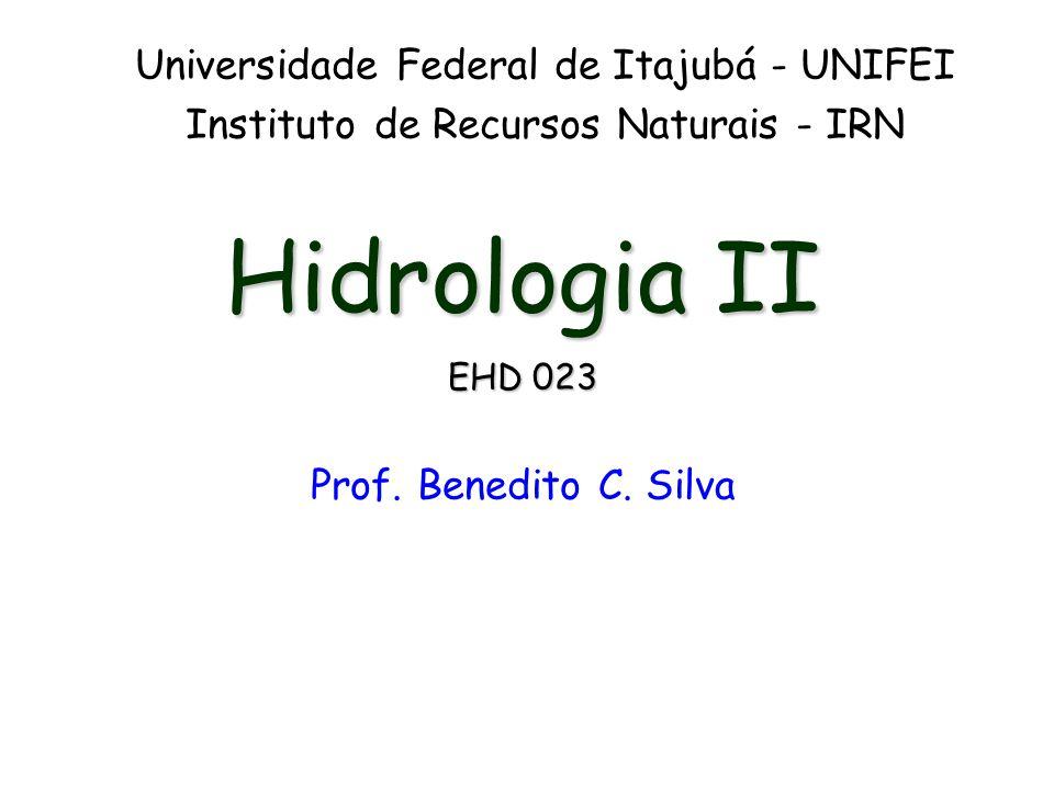 Hidrologia II EHD 023 Prof. Benedito C. Silva Universidade Federal de Itajubá - UNIFEI Instituto de Recursos Naturais - IRN