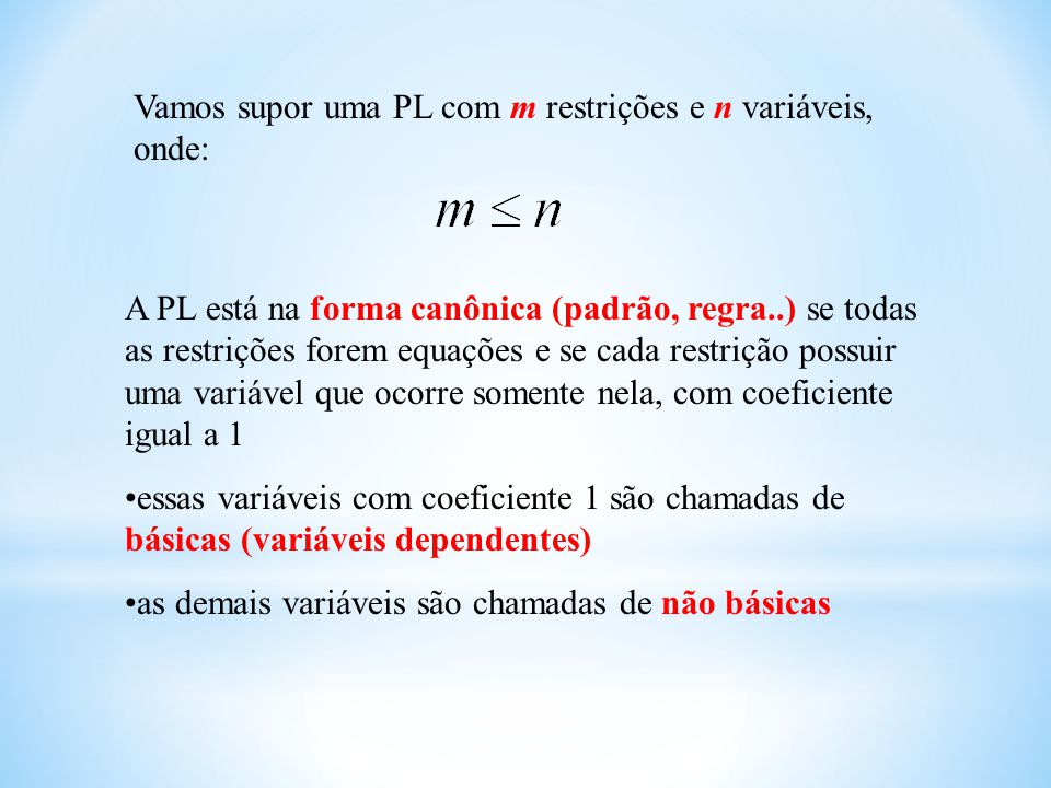 Vamos supor uma PL com m restrições e n variáveis, onde: A PL está na forma canônica (padrão, regra..) se todas as restrições forem equações e se cada