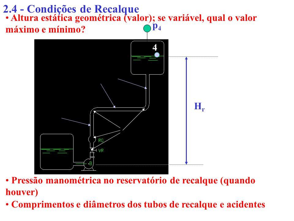 2.4 - Condições de Recalque Altura estática geométrica (valor); se variável, qual o valor máximo e mínimo? Pressão manométrica no reservatório de reca