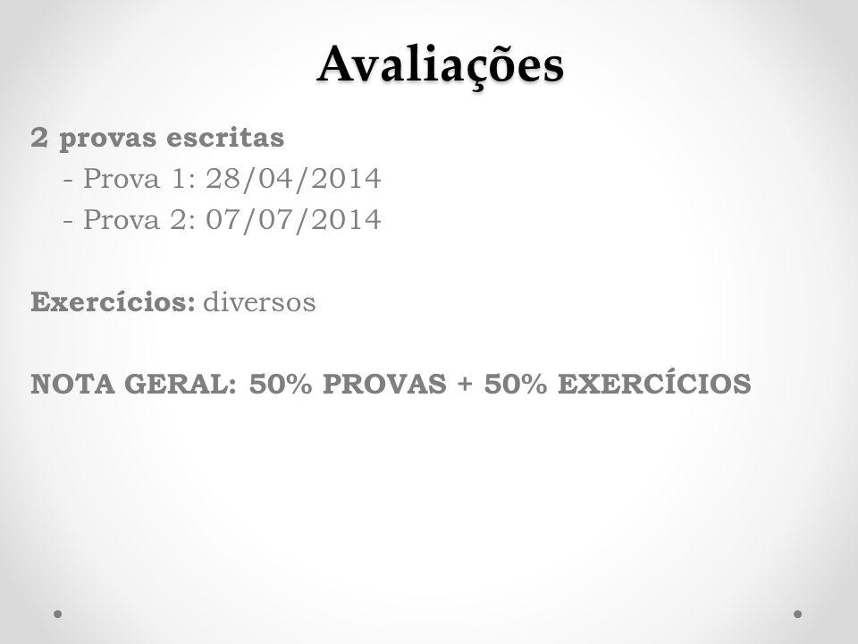 Avaliações 2 provas escritas - Prova 1: 28/04/2014 - Prova 2: 07/07/2014 Exercícios: diversos NOTA GERAL: 50% PROVAS + 50% EXERCÍCIOS