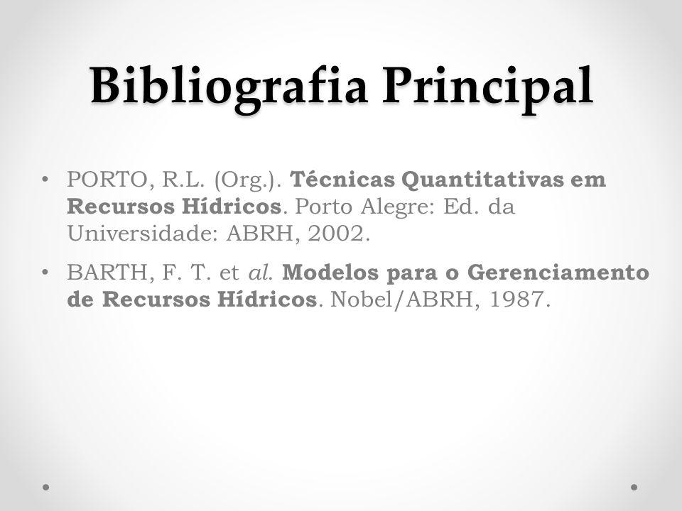 Bibliografia Principal PORTO, R.L. (Org.). Técnicas Quantitativas em Recursos Hídricos.