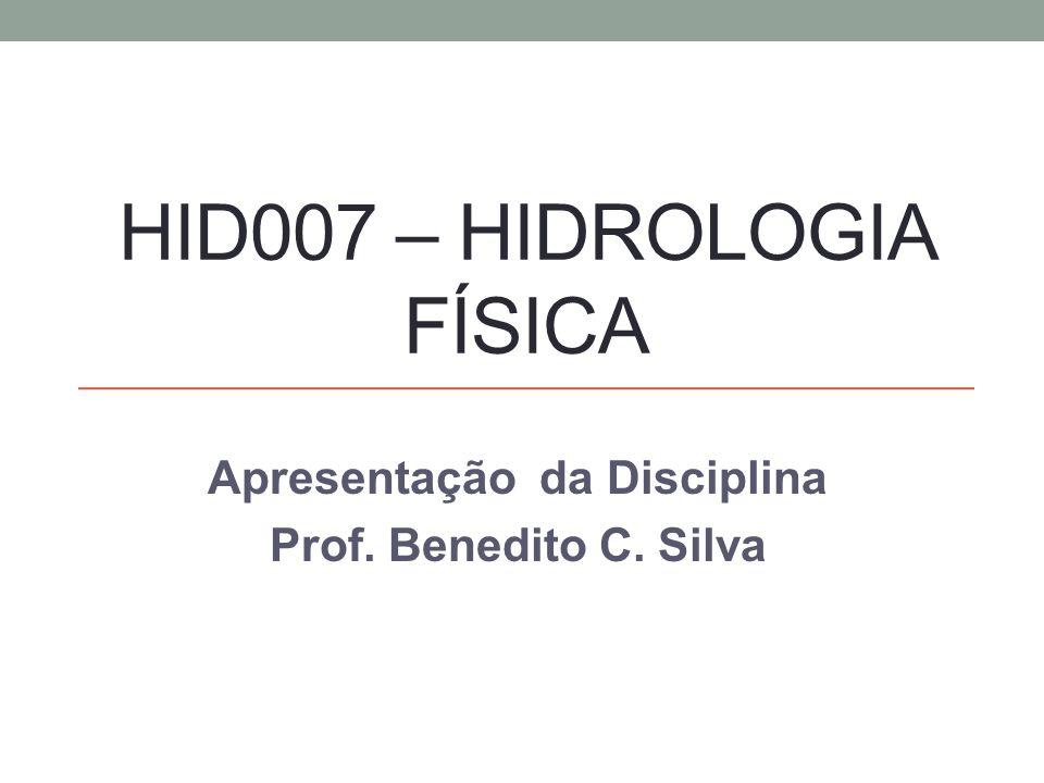HID007 – HIDROLOGIA FÍSICA Apresentação da Disciplina Prof. Benedito C. Silva