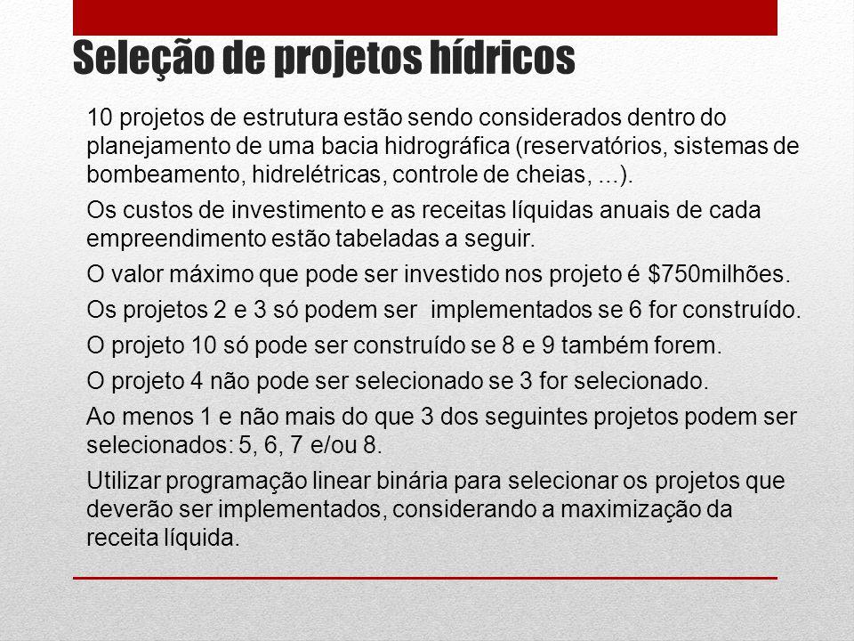 Seleção de projetos hídricos 10 projetos de estrutura estão sendo considerados dentro do planejamento de uma bacia hidrográfica (reservatórios, sistem