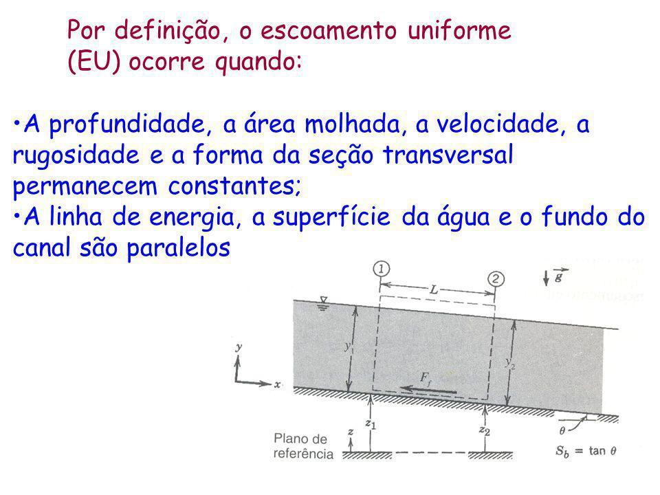Por definição, o escoamento uniforme (EU) ocorre quando: A profundidade, a área molhada, a velocidade, a rugosidade e a forma da seção transversal per