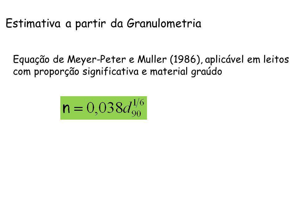 Estimativa a partir da Granulometria Equação de Meyer-Peter e Muller (1986), aplicável em leitos com proporção significativa e material graúdo