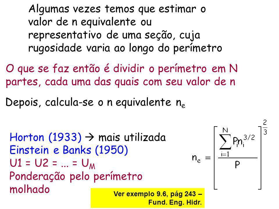 Algumas vezes temos que estimar o valor de n equivalente ou representativo de uma seção, cuja rugosidade varia ao longo do perímetro O que se faz entã