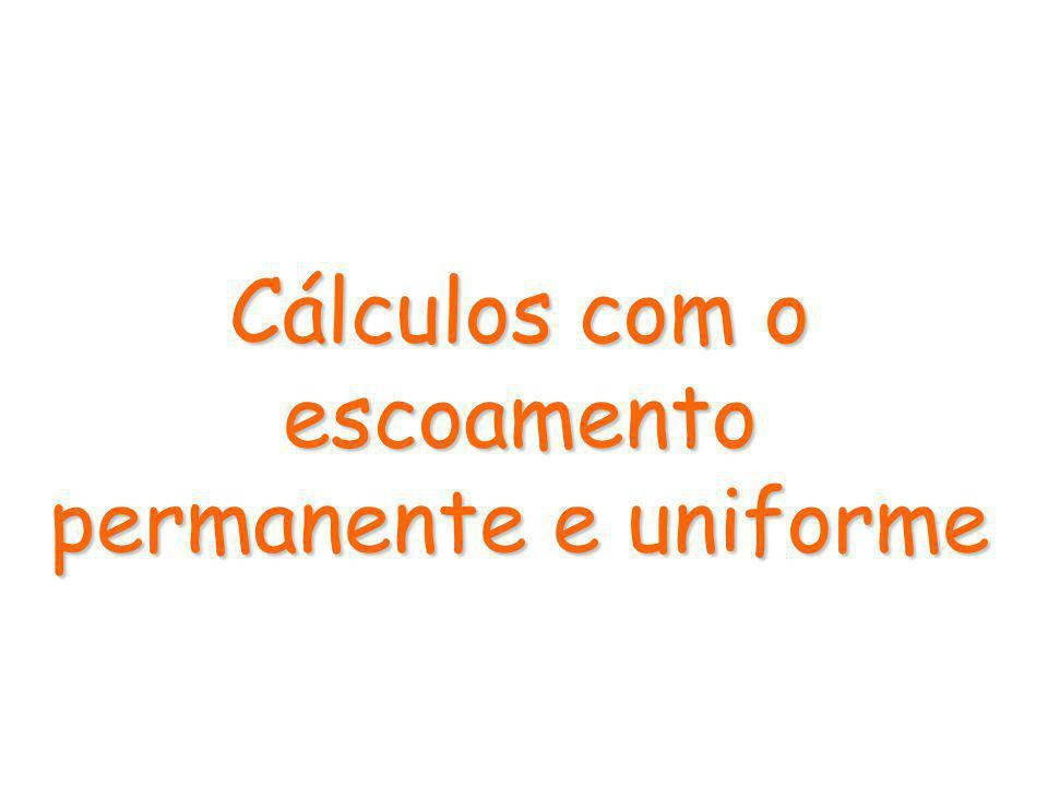 Cálculos com o escoamento permanente e uniforme
