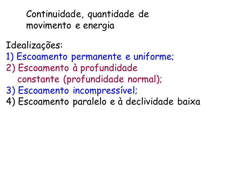 Idealizações: 1) Escoamento permanente e uniforme; 2) Escoamento à profundidade constante (profundidade normal); 3) Escoamento incompressível; 4) Esco