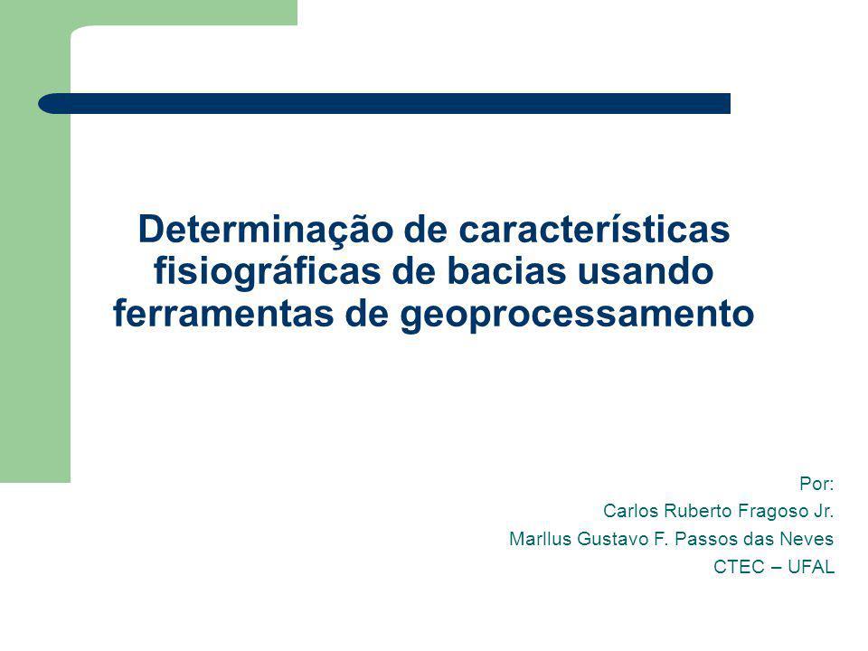 Determinação de características fisiográficas de bacias usando ferramentas de geoprocessamento Por: Carlos Ruberto Fragoso Jr. Marllus Gustavo F. Pass