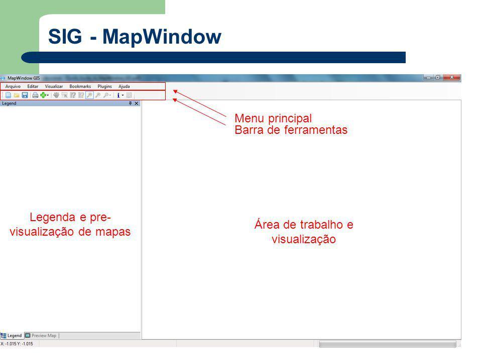 Menu principal Barra de ferramentas Legenda e pre- visualização de mapas Área de trabalho e visualização
