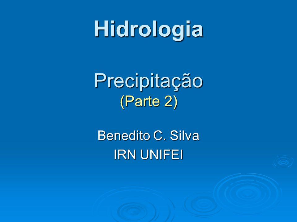 Hidrologia Precipitação (Parte 2) Benedito C. Silva IRN UNIFEI