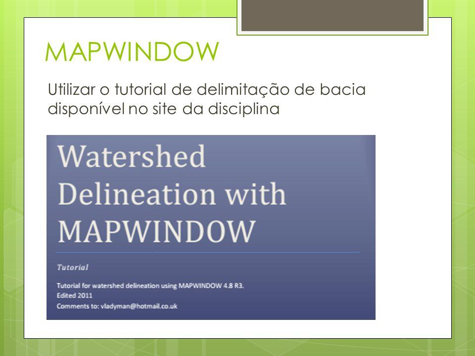 MAPWINDOW Utilizar o tutorial de delimitação de bacia disponível no site da disciplina