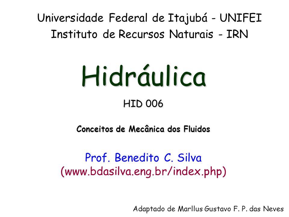 Hidráulica HID 006 Conceitos de Mecânica dos Fluidos Prof. Benedito C. Silva (www.bdasilva.eng.br/index.php) Universidade Federal de Itajubá - UNIFEI