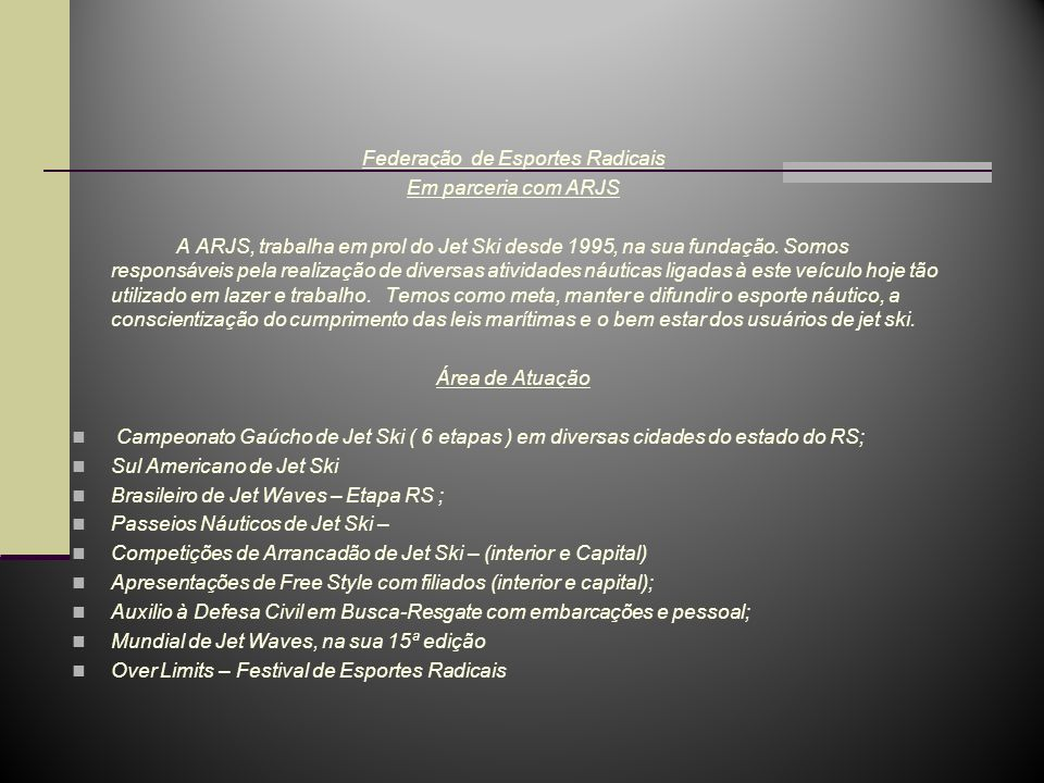 Federação de Esportes Radicais Em parceria com ARJS A ARJS, trabalha em prol do Jet Ski desde 1995, na sua fundação.
