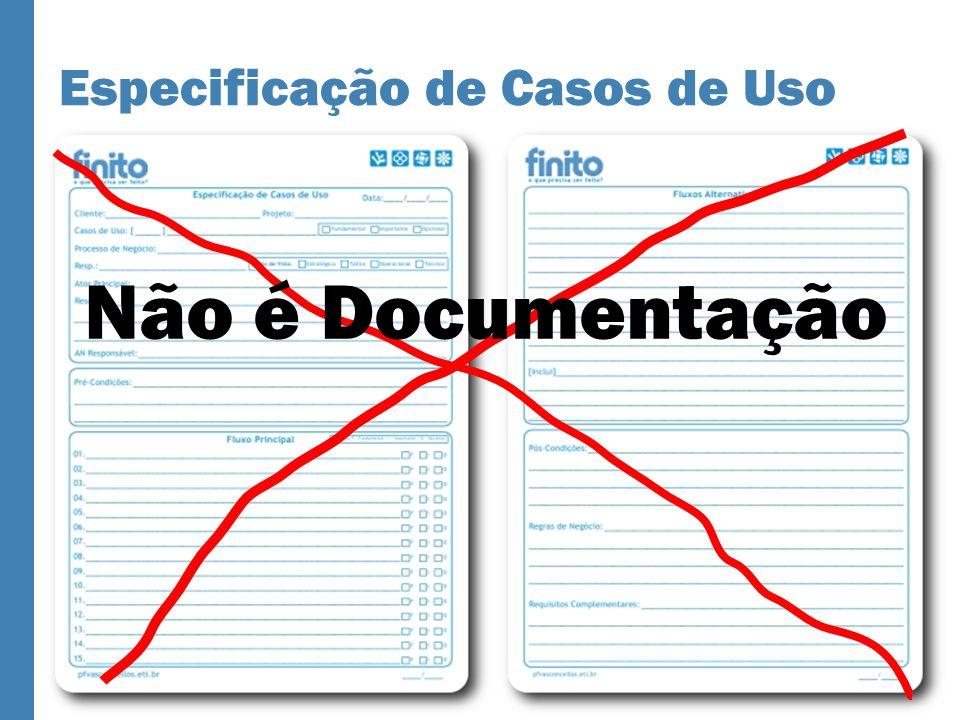 Especificação de Casos de Uso Não é Documentação