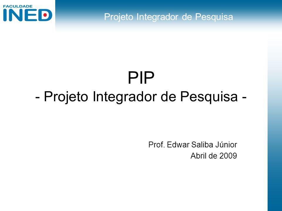 Projeto Integrador de Pesquisa PIP - Projeto Integrador de Pesquisa - Prof. Edwar Saliba Júnior Abril de 2009