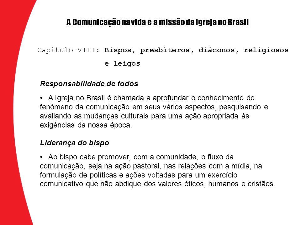 Responsabilidade de todos A Igreja no Brasil é chamada a aprofundar o conhecimento do fenômeno da comunicação em seus vários aspectos, pesquisando e avaliando as mudanças culturais para uma ação apropriada às exigências da nossa época.