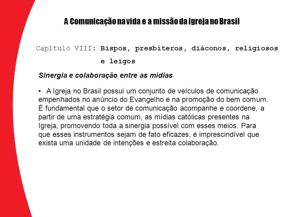 Sinergia e colaboração entre as mídias A Igreja no Brasil possui um conjunto de veículos de comunicação empenhados no anúncio do Evangelho e na promoç