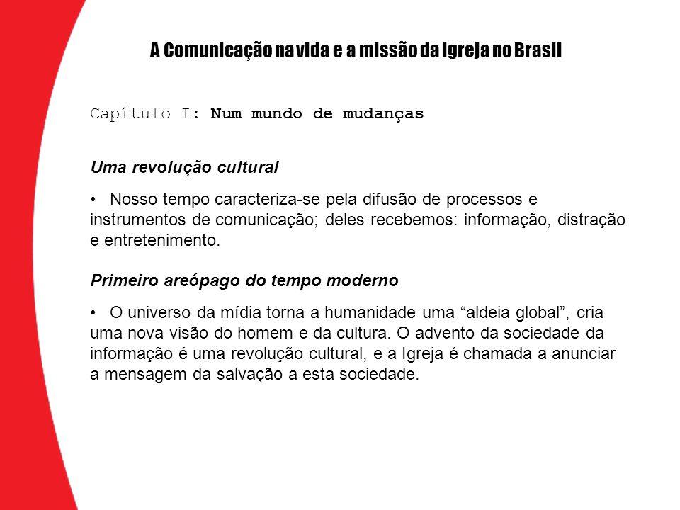 Sinergia e colaboração entre as mídias A Igreja no Brasil possui um conjunto de veículos de comunicação empenhados no anúncio do Evangelho e na promoção do bem comum.