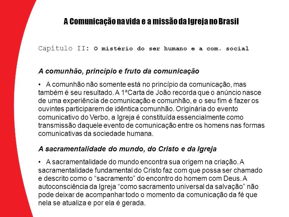 A comunhão, princípio e fruto da comunicação A comunhão não somente está no princípio da comunicação, mas também é seu resultado.
