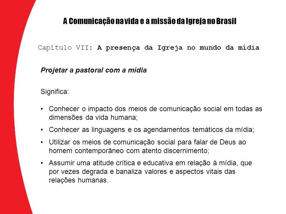 A Comunicação na vida e a missão da Igreja no Brasil Projetar a pastoral com a mídia Significa: Conhecer o impacto dos meios de comunicação social em