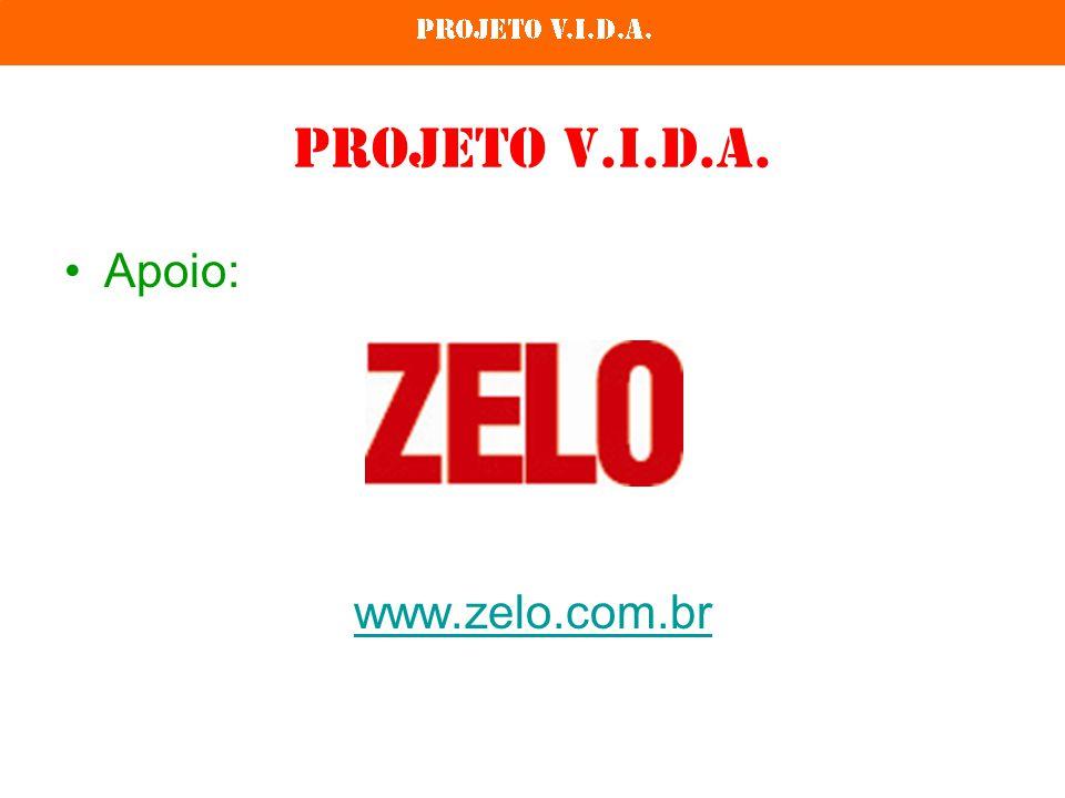 Projeto V.I.D.A. Apoio: www.zelo.com.br