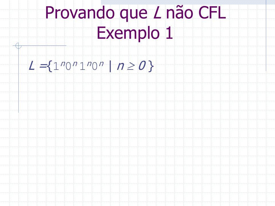 Provando que L não CFL Exemplo 1 L ={ 1 n 0 n 1 n 0 n   n 0 }