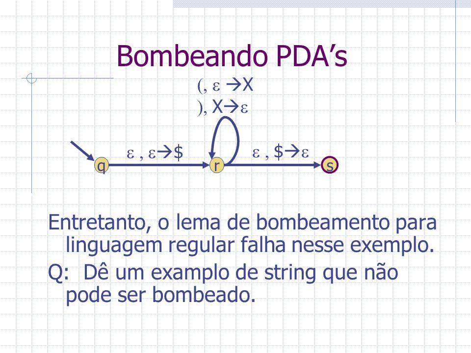 Bombeando PDAs Entretanto, o lema de bombeamento para linguagem regular falha nesse exemplo. Q: Dê um examplo de string que não pode ser bombeado. r s