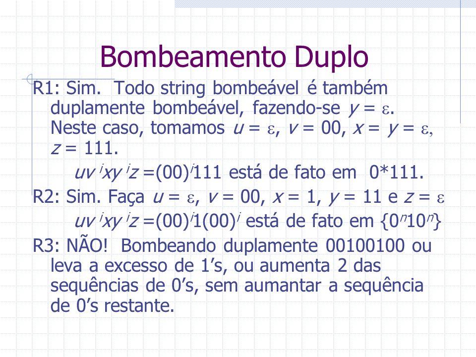 Bombeamento Duplo R1: Sim. Todo string bombeável é também duplamente bombeável, fazendo-se y =. Neste caso, tomamos u =, v = 00, x = y = z = 111. uv i