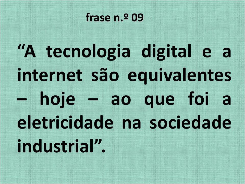 frase n.º 09 A tecnologia digital e a internet são equivalentes – hoje – ao que foi a eletricidade na sociedade industrial.