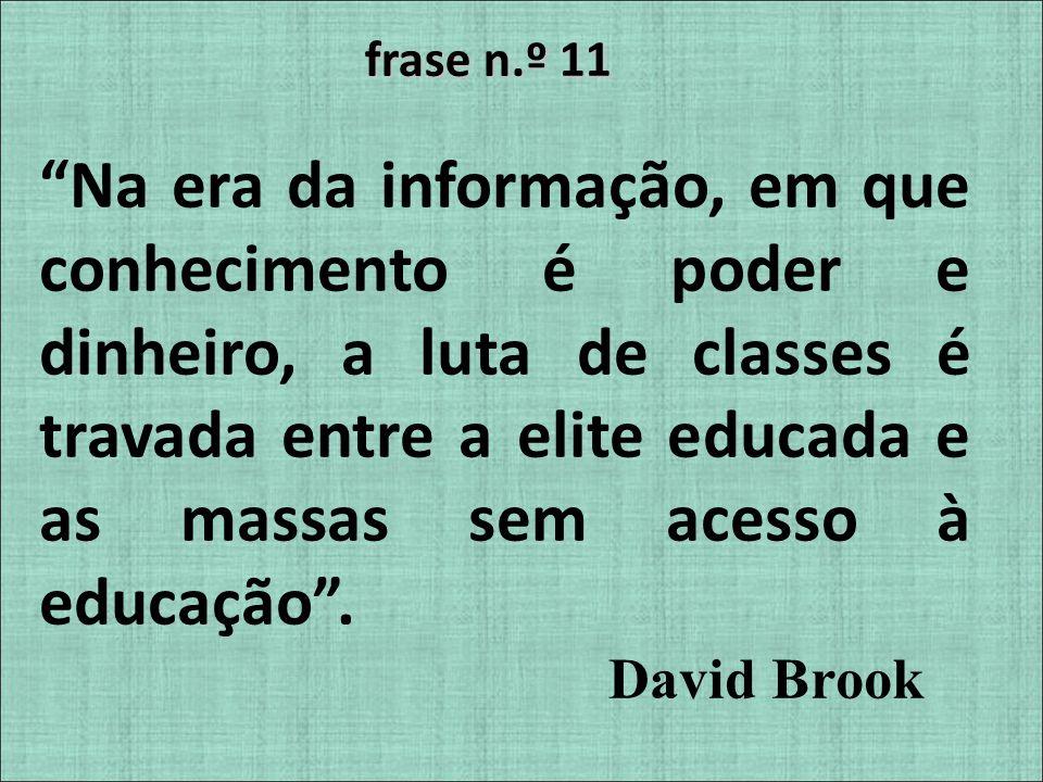 frase n.º 11 Na era da informação, em que conhecimento é poder e dinheiro, a luta de classes é travada entre a elite educada e as massas sem acesso à