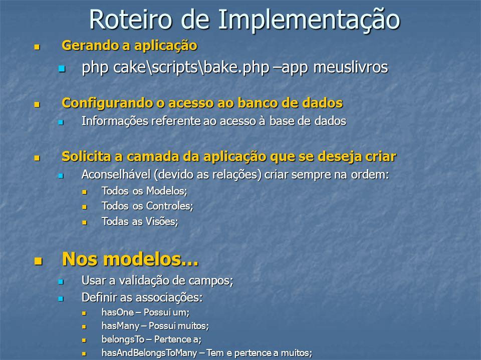 Roteiro de Implementação Gerando a aplicação Gerando a aplicação php cake\scripts\bake.php –app meuslivros php cake\scripts\bake.php –app meuslivros C