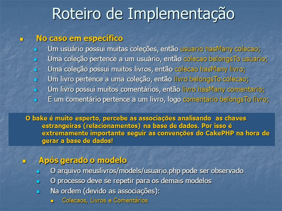 Roteiro de Implementação No caso em específico No caso em específico Um usuário possui muitas coleções, então usuario hasMany colecao; Um usuário poss