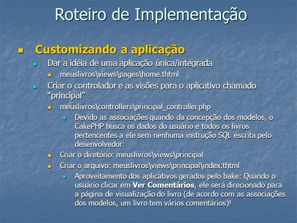 Roteiro de Implementação Customizando a aplicação Customizando a aplicação Dar a idéia de uma aplicação única/integrada Dar a idéia de uma aplicação ú