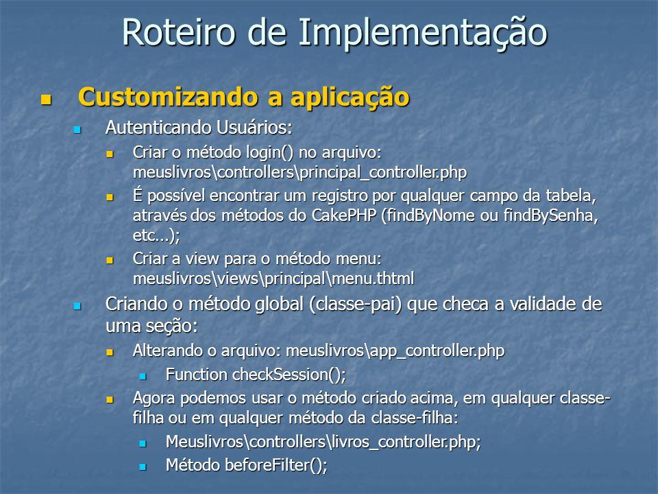 Roteiro de Implementação Customizando a aplicação Customizando a aplicação Autenticando Usuários: Autenticando Usuários: Criar o método login() no arq