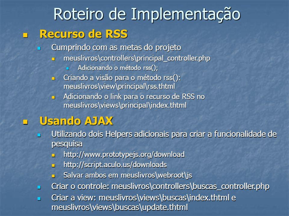Roteiro de Implementação Recurso de RSS Recurso de RSS Cumprindo com as metas do projeto Cumprindo com as metas do projeto meuslivros\controllers\prin