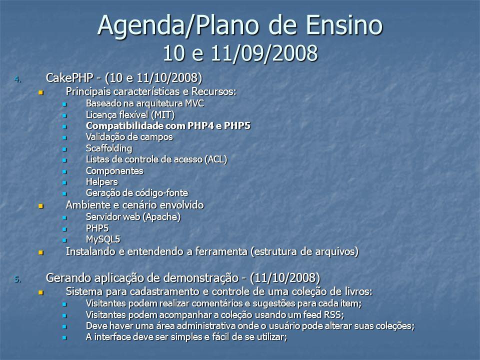 Agenda/Plano de Ensino 10 e 11/09/2008 4. CakePHP - (10 e 11/10/2008) Principais características e Recursos: Principais características e Recursos: Ba