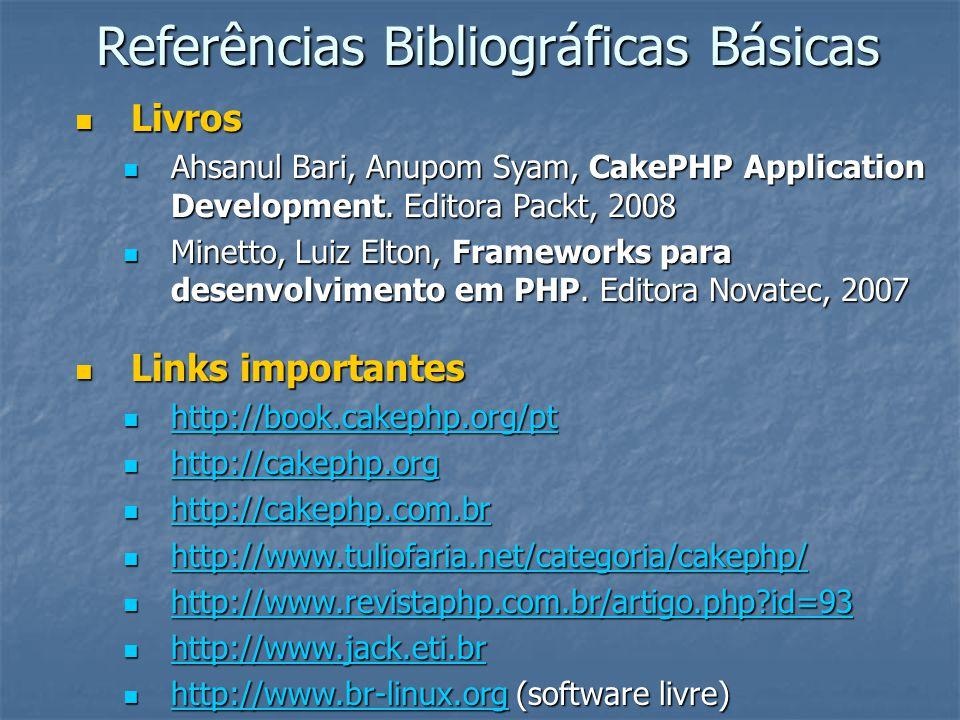 Referências Bibliográficas Básicas Livros Livros Ahsanul Bari, Anupom Syam, CakePHP Application Development. Editora Packt, 2008 Ahsanul Bari, Anupom