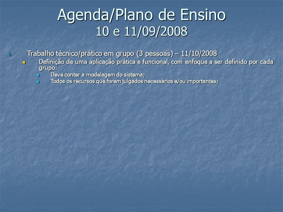 Agenda/Plano de Ensino 10 e 11/09/2008 6. Trabalho técnico/prático em grupo (3 pessoas) – 11/10/2008 Definição de uma aplicação prática e funcional, c