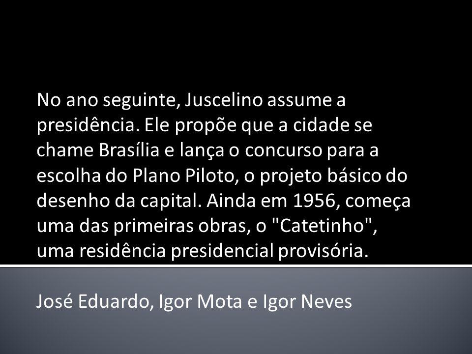No ano seguinte, Juscelino assume a presidência. Ele propõe que a cidade se chame Brasília e lança o concurso para a escolha do Plano Piloto, o projet
