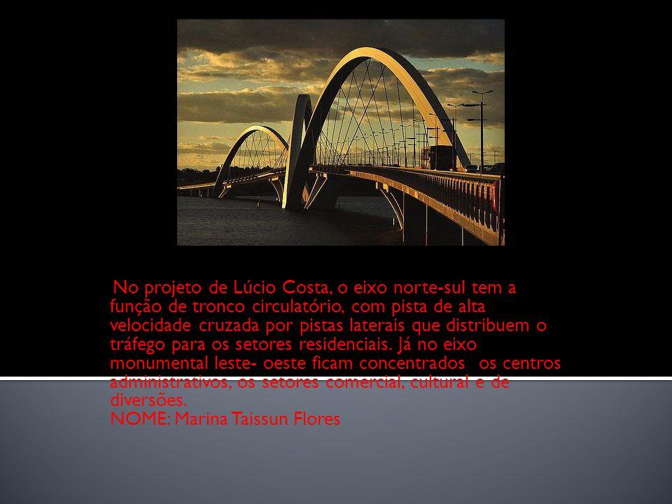 No projeto de Lúcio Costa, o eixo norte-sul tem a função de tronco circulatório, com pista de alta velocidade cruzada por pistas laterais que distribu