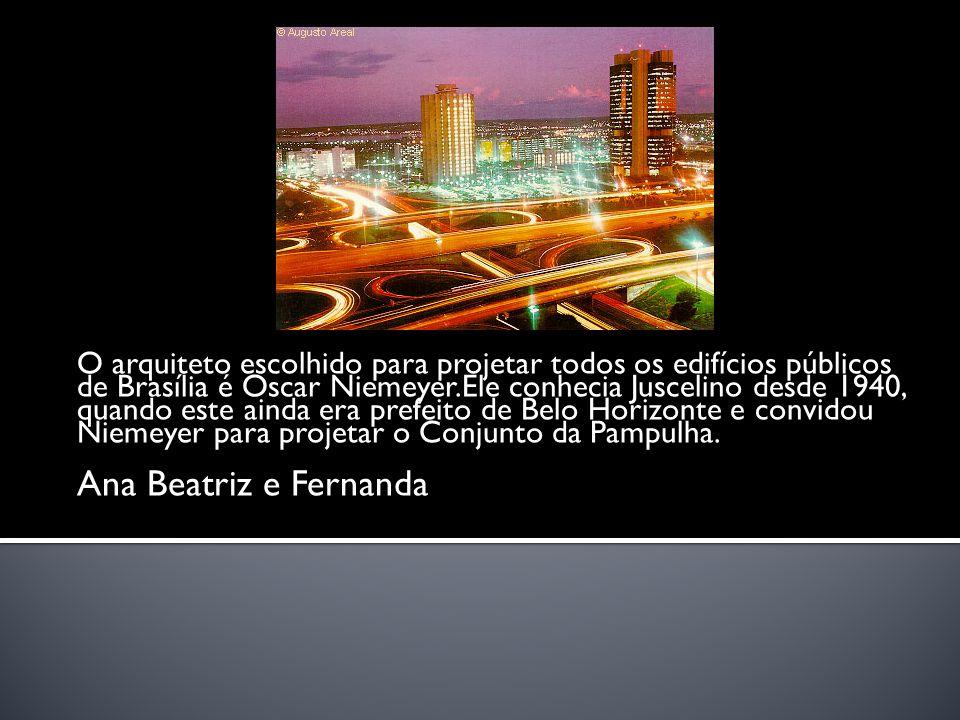 O arquiteto escolhido para projetar todos os edifícios públicos de Brasília é Oscar Niemeyer.Ele conhecia Juscelino desde 1940, quando este ainda era