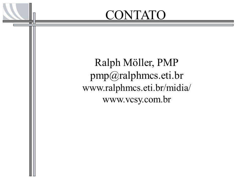 Ralph Möller, PMP pmp@ralphmcs.eti.br www.ralphmcs.eti.br/midia/ www.vcsy.com.br CONTATO