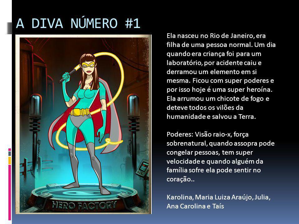 A DIVA NÚMERO #1 Ela nasceu no Rio de Janeiro, era filha de uma pessoa normal. Um dia quando era criança foi para um laboratório, por acidente caiu e