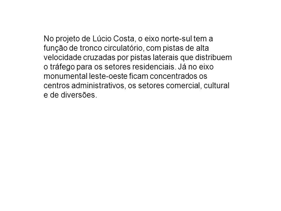 No projeto de Lúcio Costa, o eixo norte-sul tem a função de tronco circulatório, com pistas de alta velocidade cruzadas por pistas laterais que distri