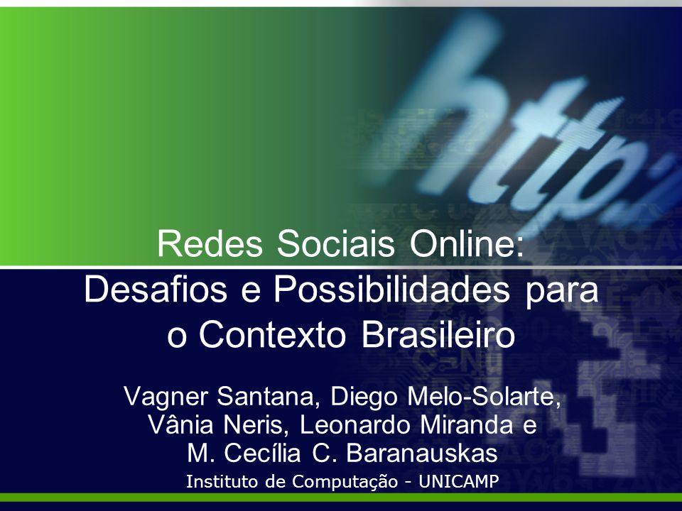 Redes Sociais Online: Desafios e Possibilidades para o Contexto Brasileiro Vagner Santana, Diego Melo-Solarte, Vânia Neris, Leonardo Miranda e M.