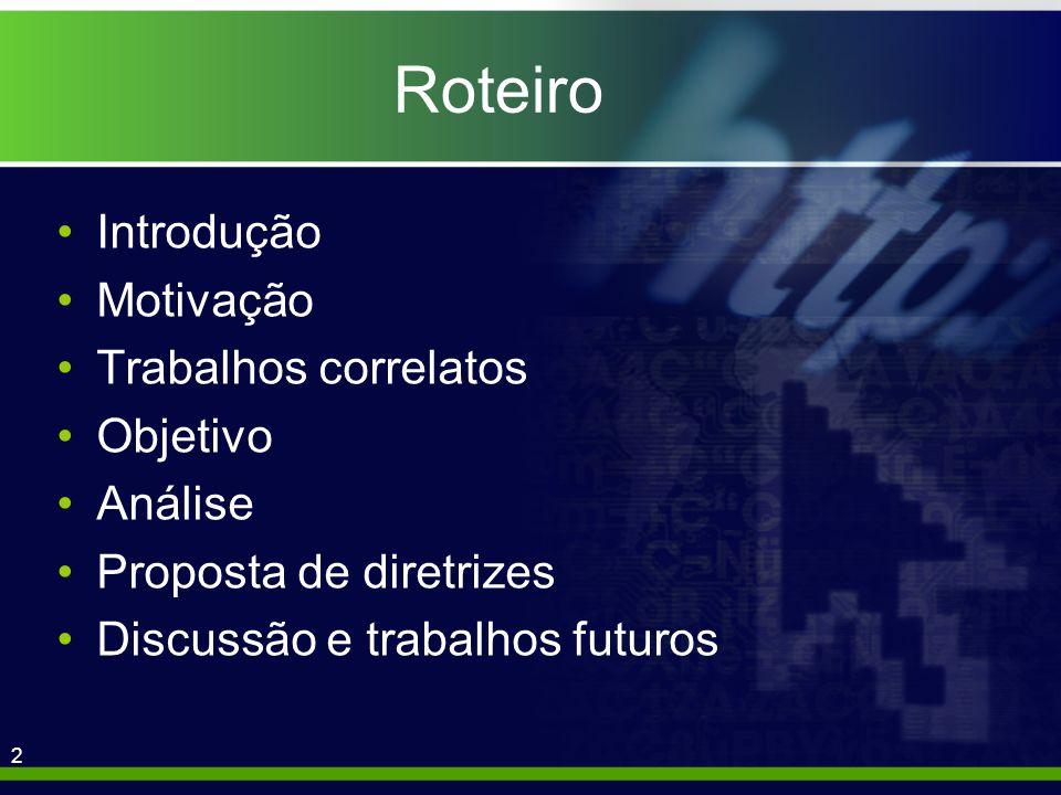 2 Roteiro Introdução Motivação Trabalhos correlatos Objetivo Análise Proposta de diretrizes Discussão e trabalhos futuros