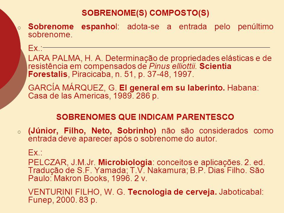 SOBRENOME(S) COMPOSTO(S) o Sobrenome espanhol: adota-se a entrada pelo penúltimo sobrenome. Ex.: LARA PALMA, H. A. Determinação de propriedades elásti